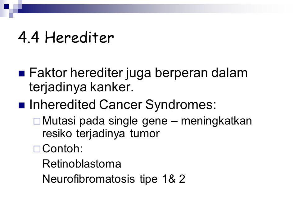 4.4 Herediter Faktor herediter juga berperan dalam terjadinya kanker.