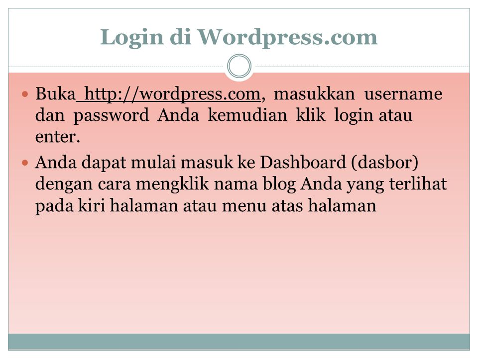 Login di Wordpress.com Buka http://wordpress.com, masukkan username dan password Anda kemudian klik login atau enter.