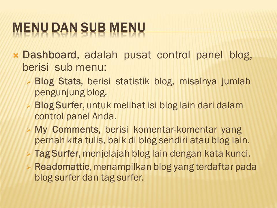 Menu dan Sub Menu Dashboard, adalah pusat control panel blog, berisi sub menu: