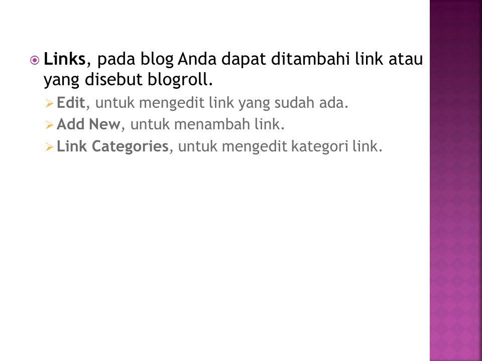 Links, pada blog Anda dapat ditambahi link atau yang disebut blogroll.