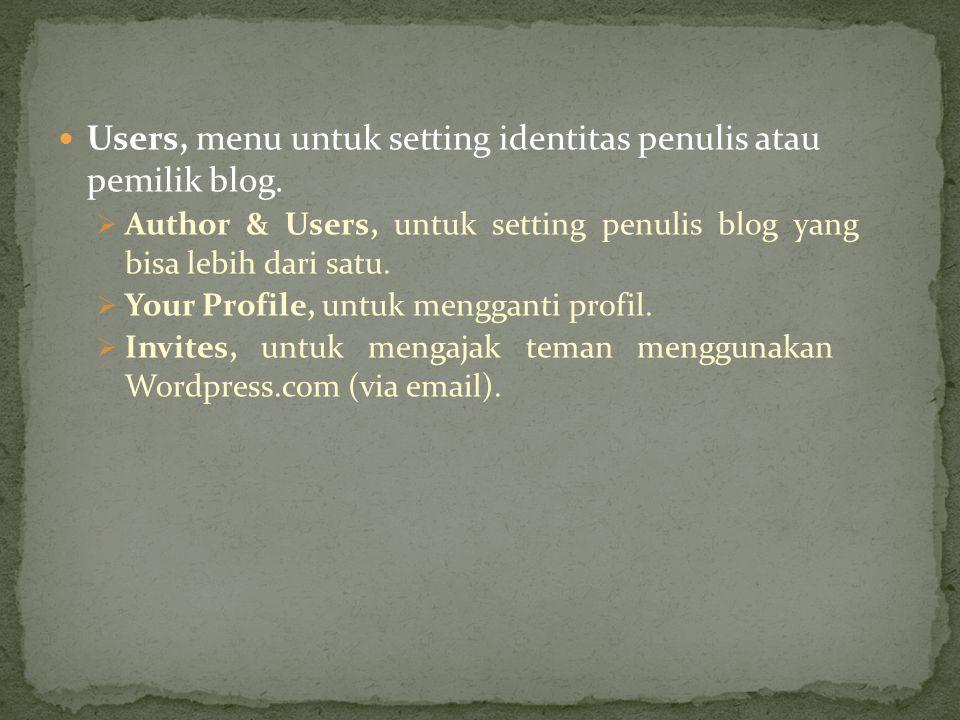 Users, menu untuk setting identitas penulis atau pemilik blog.
