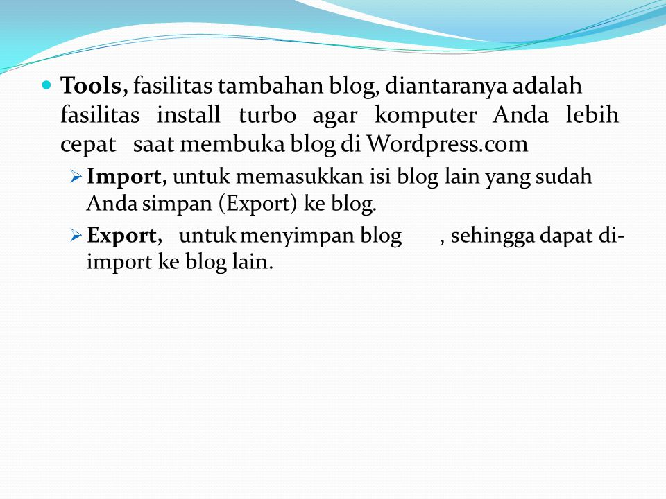 Tools, fasilitas tambahan blog, diantaranya adalah fasilitas install turbo agar komputer Anda lebih cepat saat membuka blog di Wordpress.com