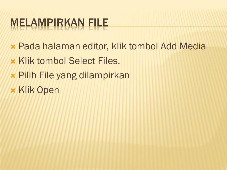 Melampirkan File Pada halaman editor, klik tombol Add Media