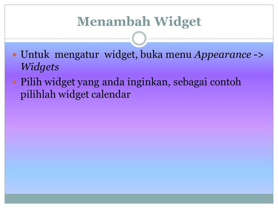 Menambah Widget Untuk mengatur widget, buka menu Appearance -> Widgets.