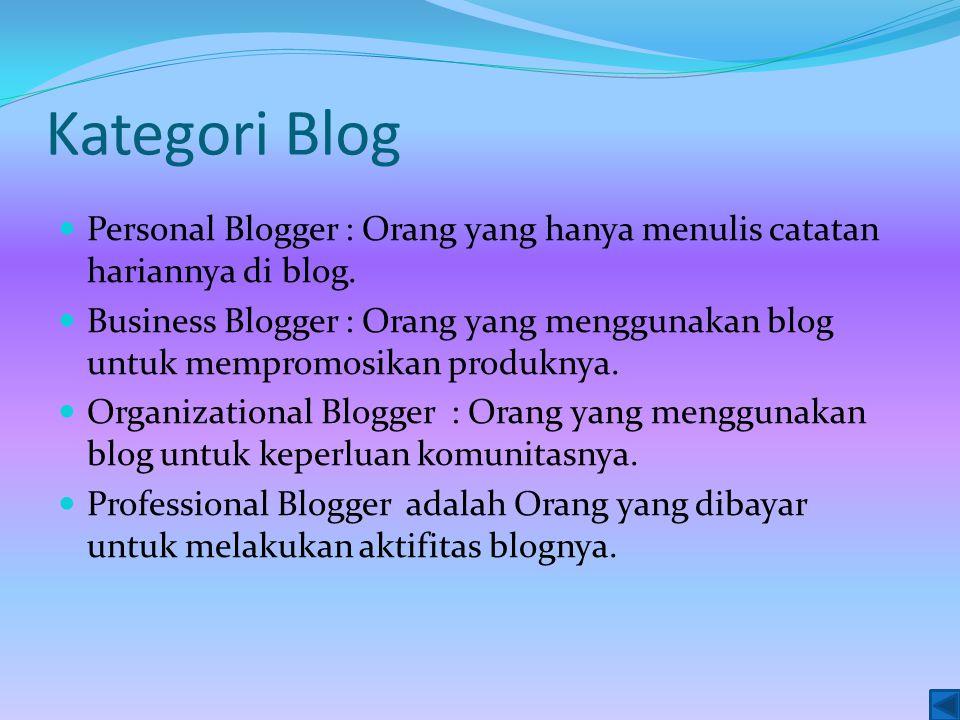 Kategori Blog Personal Blogger : Orang yang hanya menulis catatan hariannya di blog.