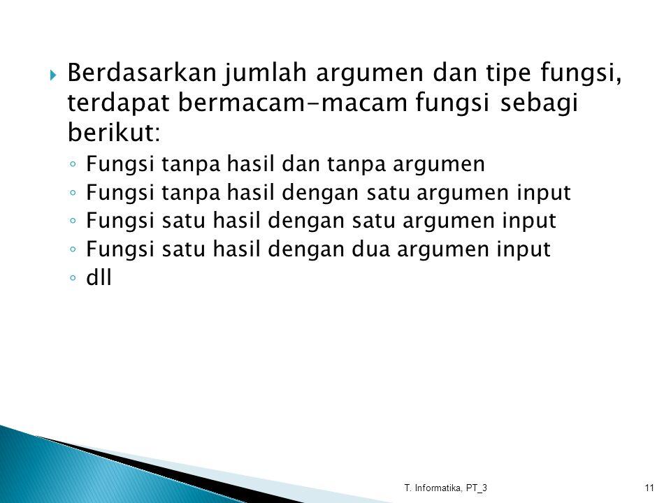 Berdasarkan jumlah argumen dan tipe fungsi, terdapat bermacam-macam fungsi sebagi berikut:
