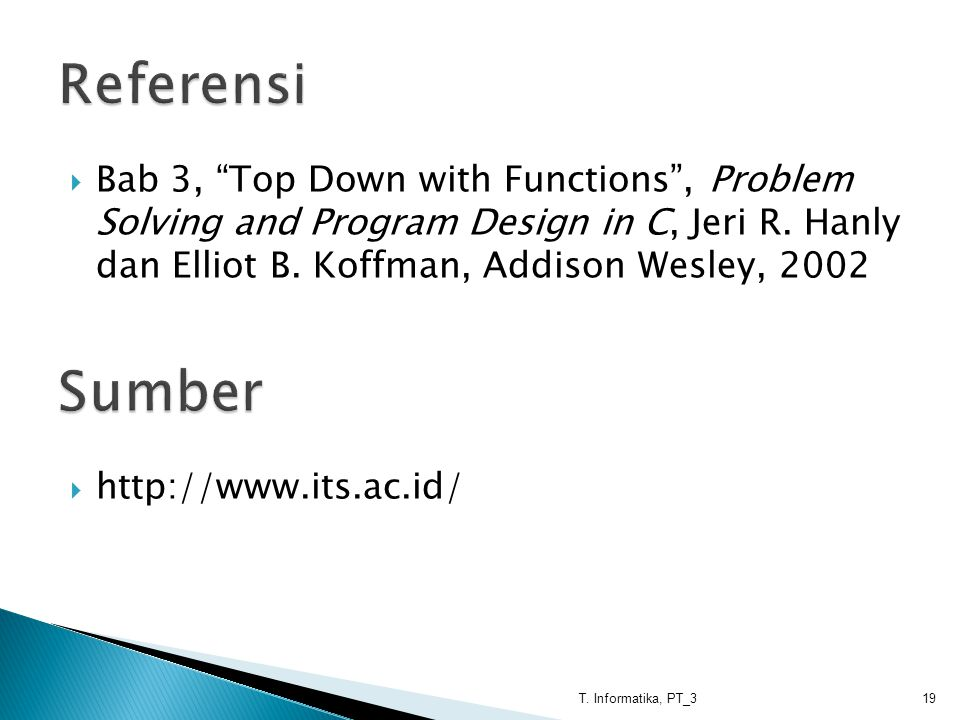 Referensi Bab 3, Top Down with Functions , Problem Solving and Program Design in C, Jeri R. Hanly dan Elliot B. Koffman, Addison Wesley, 2002.