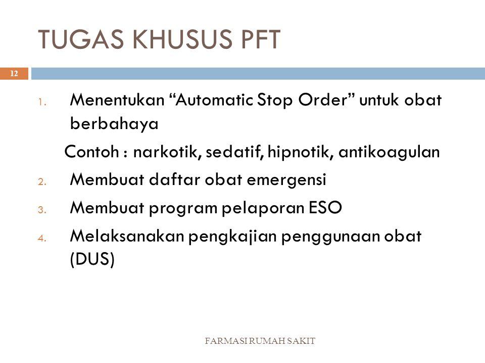 TUGAS KHUSUS PFT Menentukan Automatic Stop Order untuk obat berbahaya. Contoh : narkotik, sedatif, hipnotik, antikoagulan.