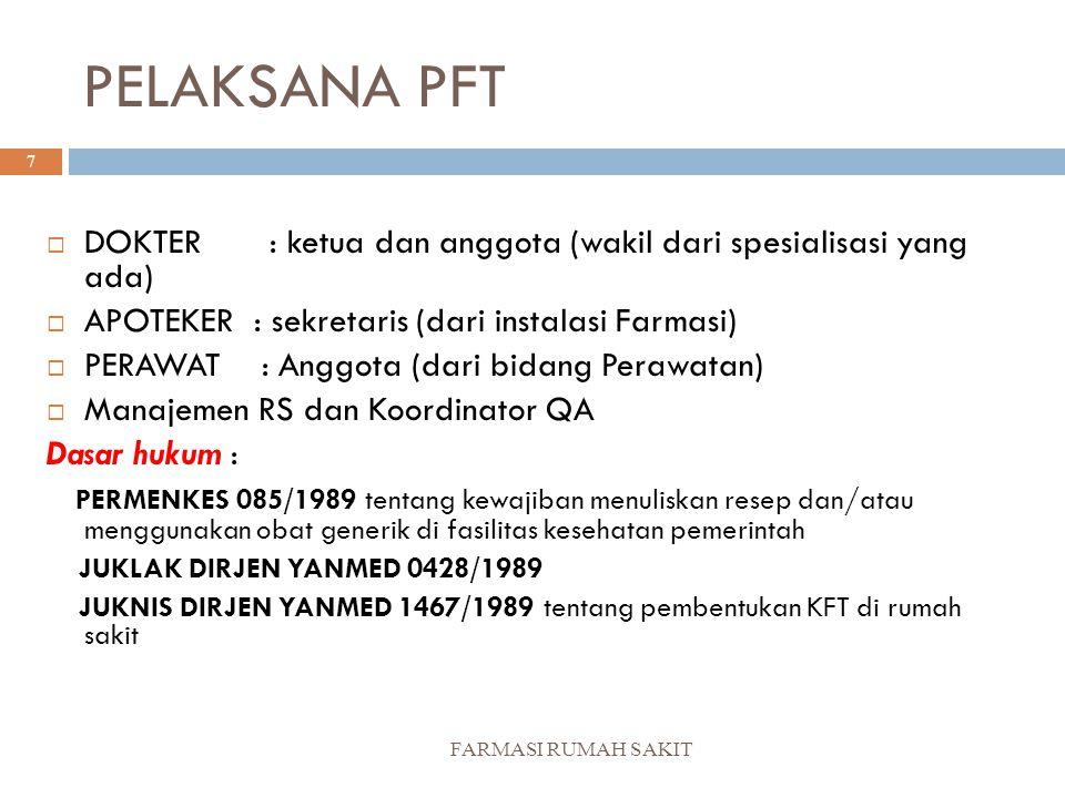 PELAKSANA PFT DOKTER : ketua dan anggota (wakil dari spesialisasi yang ada) APOTEKER : sekretaris (dari instalasi Farmasi)