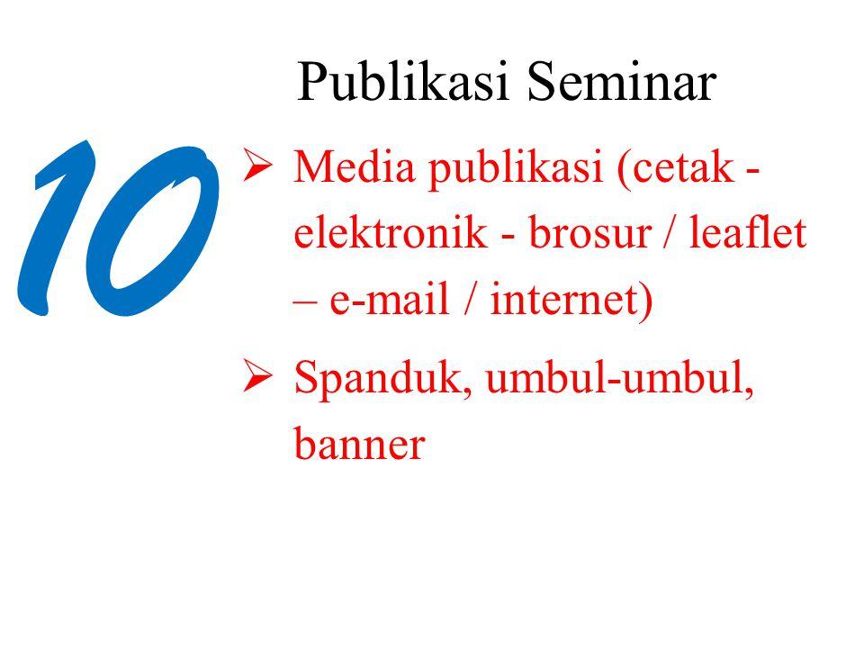 Publikasi Seminar Media publikasi (cetak - elektronik - brosur / leaflet – e-mail / internet) Spanduk, umbul-umbul, banner.