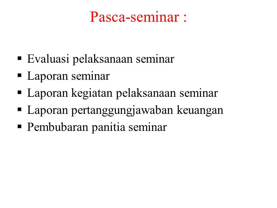 Pasca-seminar : Evaluasi pelaksanaan seminar Laporan seminar