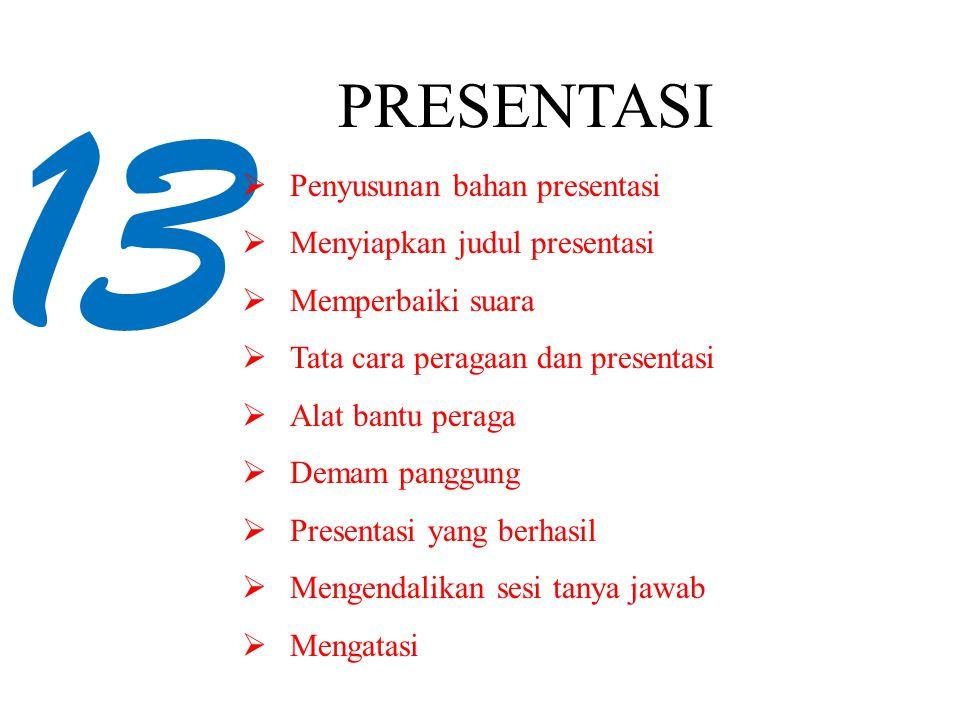13 PRESENTASI Penyusunan bahan presentasi Menyiapkan judul presentasi