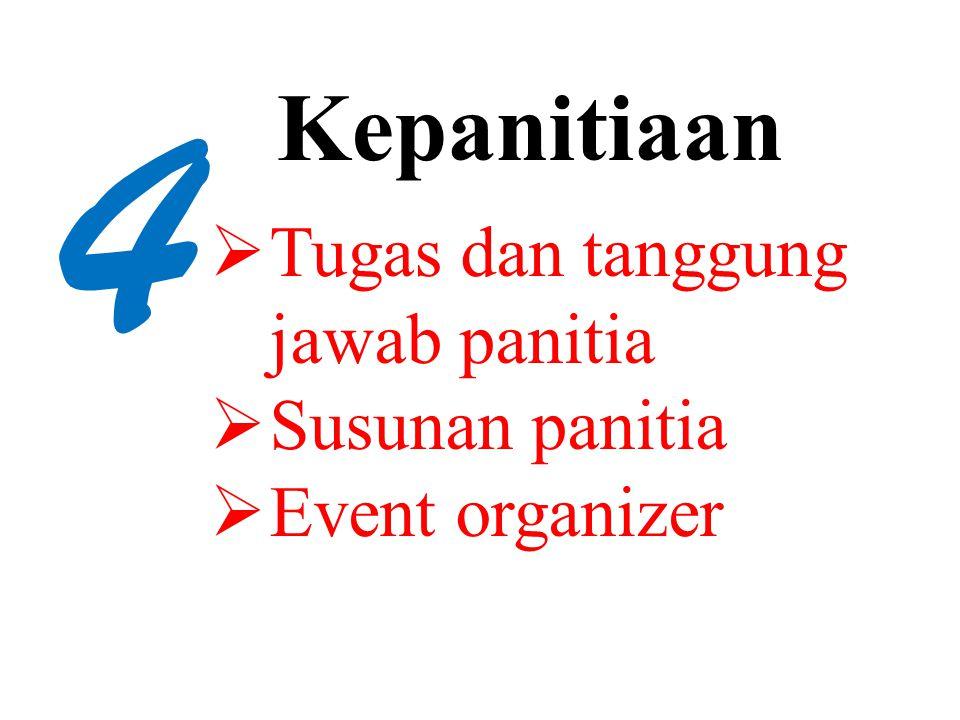 4 Tugas dan tanggung jawab panitia Susunan panitia Event organizer