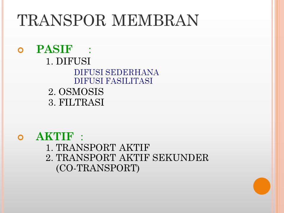 TRANSPOR MEMBRAN PASIF : 1. DIFUSI 2. OSMOSIS AKTIF : DIFUSI SEDERHANA