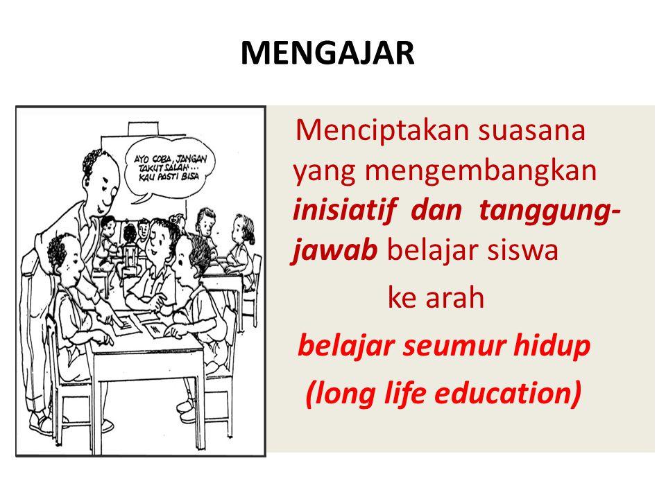 MENGAJAR ke arah belajar seumur hidup (long life education)