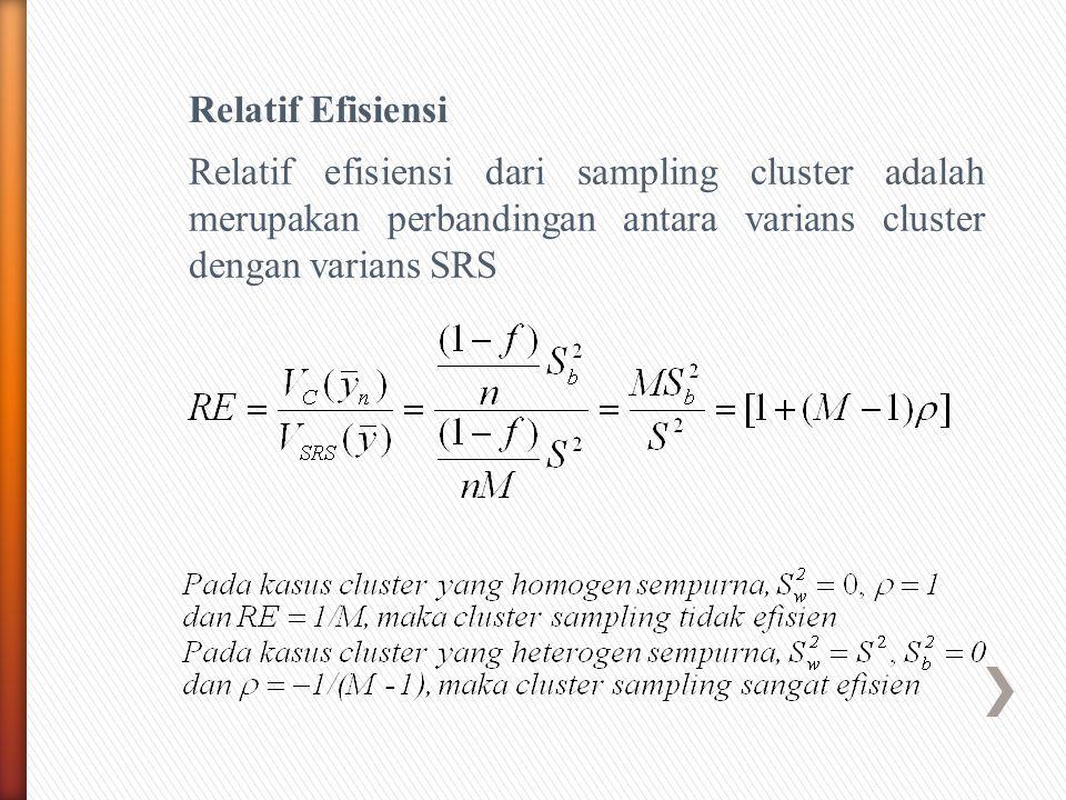 Relatif Efisiensi Relatif efisiensi dari sampling cluster adalah merupakan perbandingan antara varians cluster dengan varians SRS.