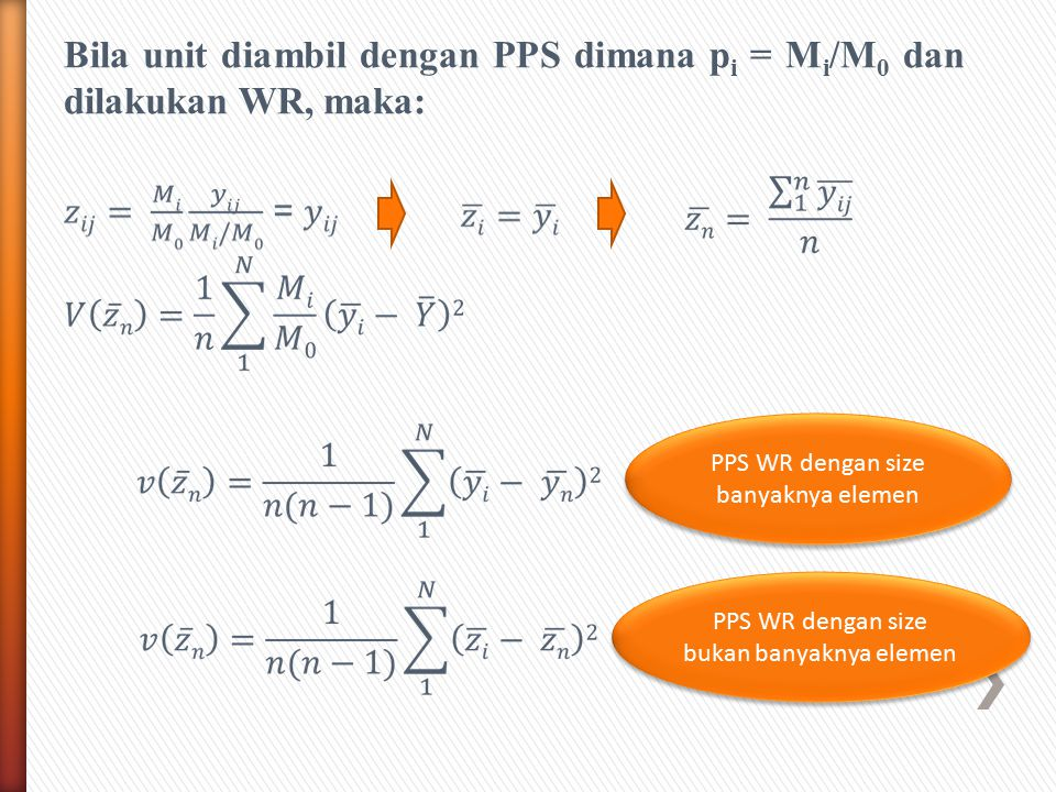 Bila unit diambil dengan PPS dimana pi = Mi/M0 dan dilakukan WR, maka: