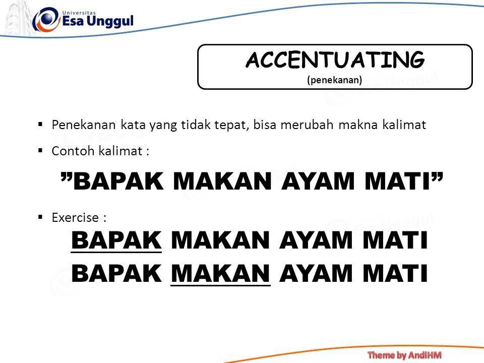ACCENTUATING (penekanan) Penekanan kata yang tidak tepat, bisa merubah makna kalimat. Contoh kalimat :