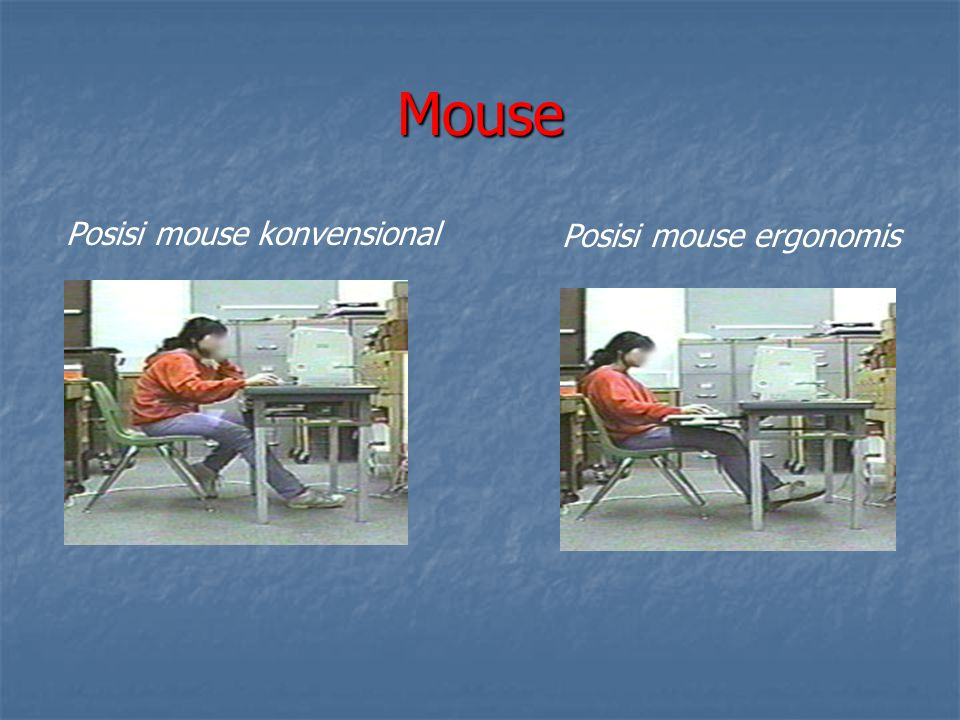 Mouse Posisi mouse konvensional Posisi mouse ergonomis