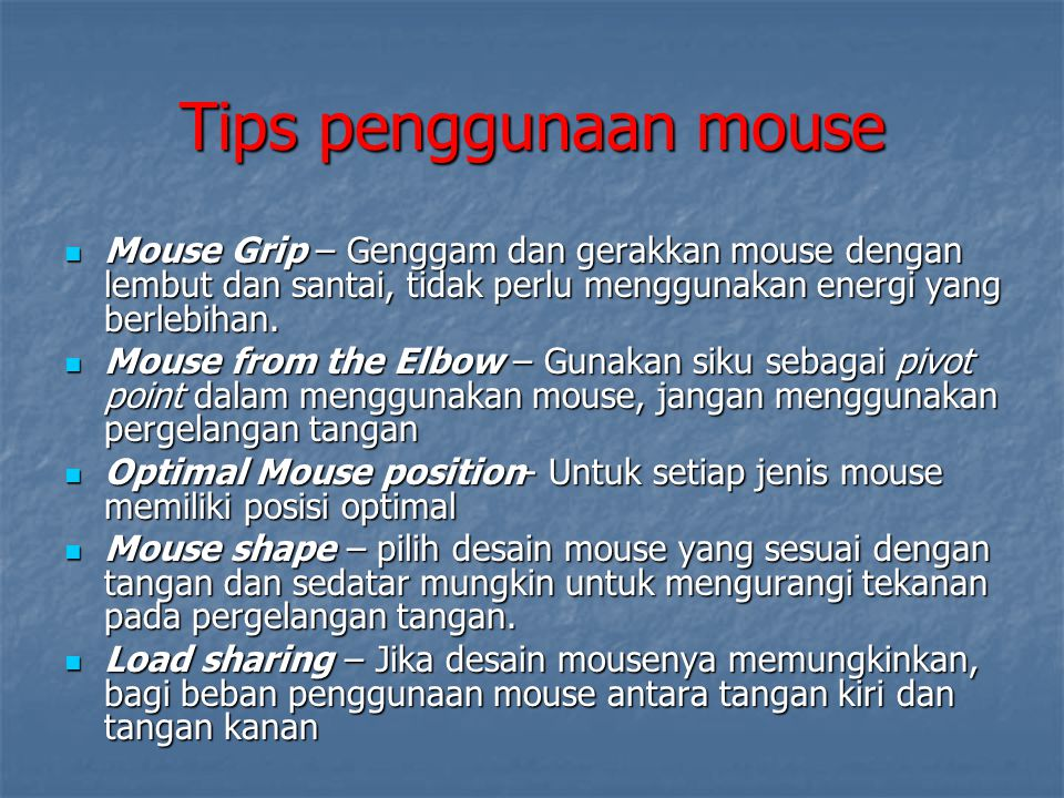 Tips penggunaan mouse Mouse Grip – Genggam dan gerakkan mouse dengan lembut dan santai, tidak perlu menggunakan energi yang berlebihan.
