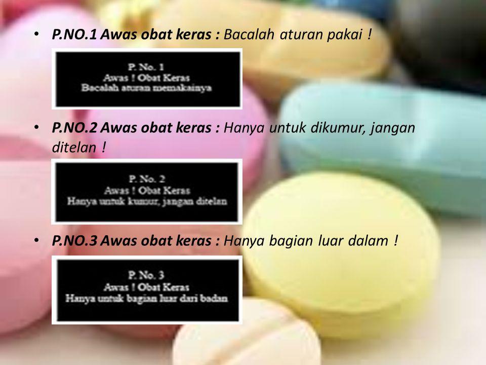 P.NO.1 Awas obat keras : Bacalah aturan pakai !