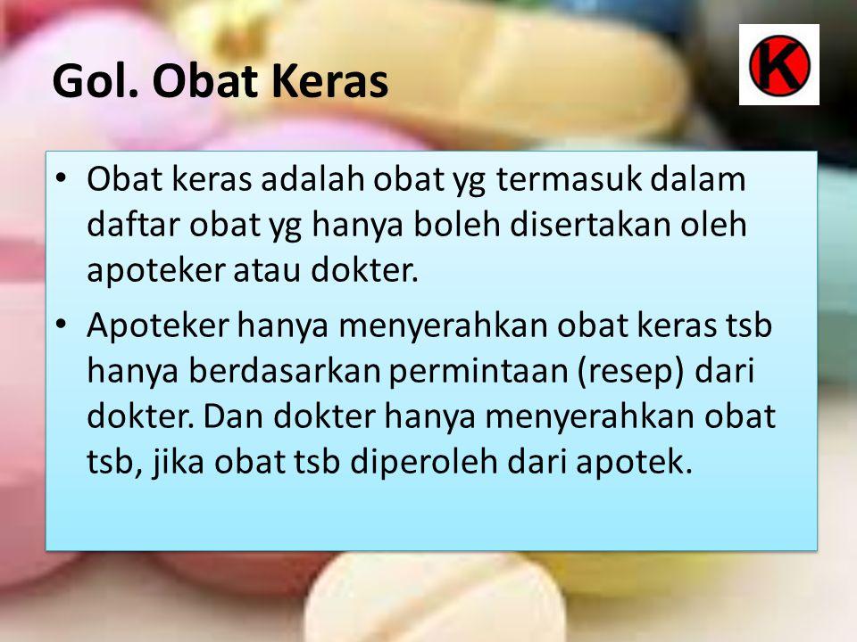 Gol. Obat Keras Obat keras adalah obat yg termasuk dalam daftar obat yg hanya boleh disertakan oleh apoteker atau dokter.