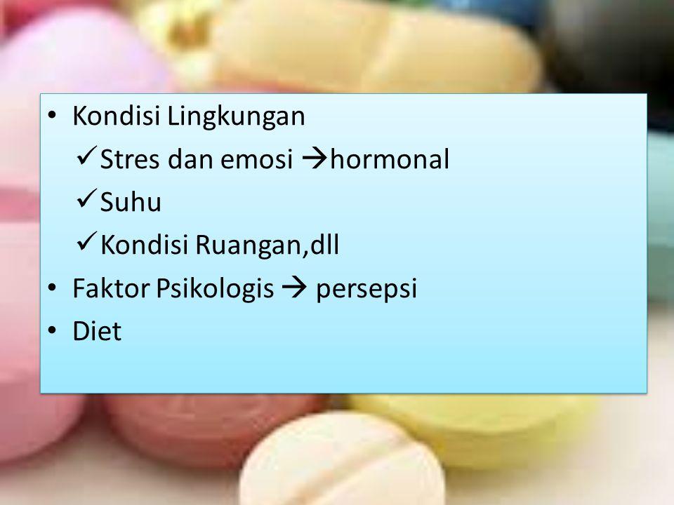 Kondisi Lingkungan Stres dan emosi hormonal. Suhu. Kondisi Ruangan,dll. Faktor Psikologis  persepsi.