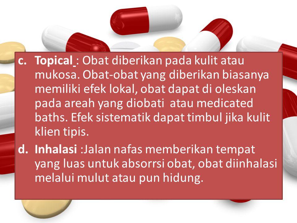 Topical : Obat diberikan pada kulit atau mukosa