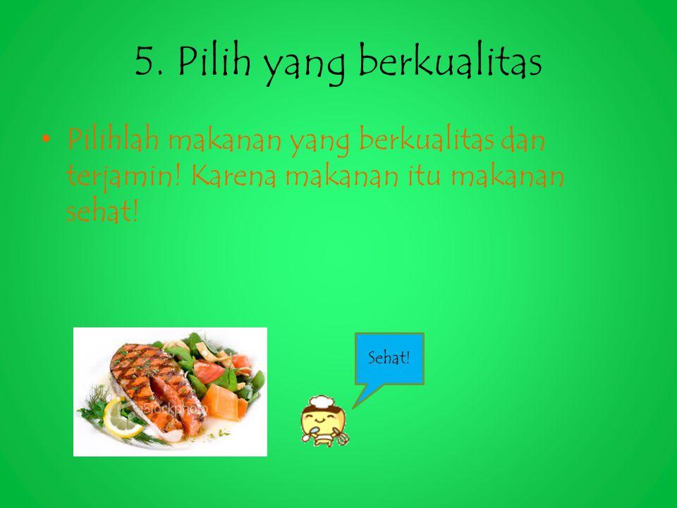 5. Pilih yang berkualitas