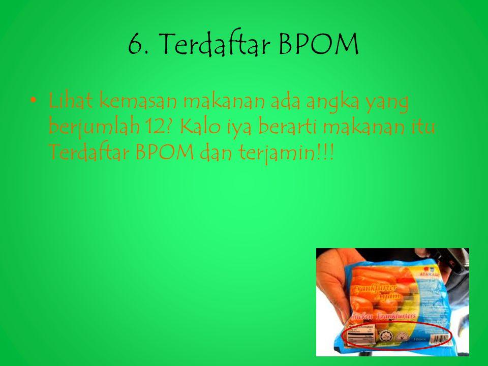 6. Terdaftar BPOM Lihat kemasan makanan ada angka yang berjumlah 12.