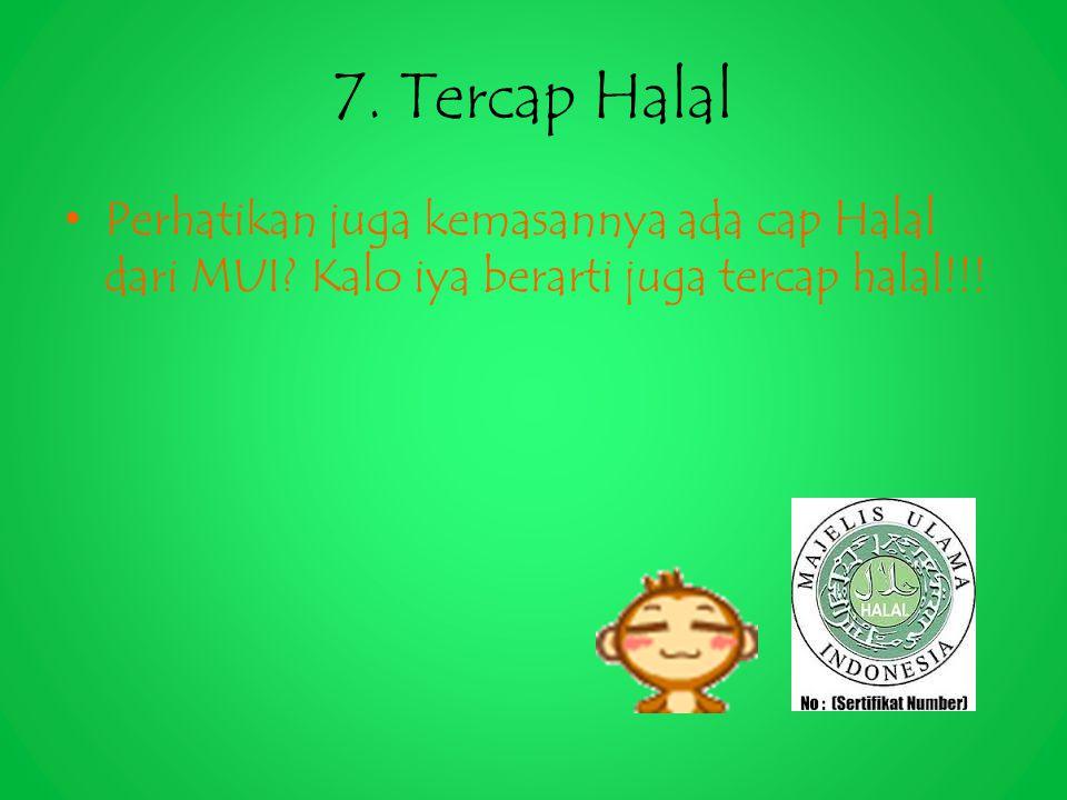 7. Tercap Halal Perhatikan juga kemasannya ada cap Halal dari MUI.