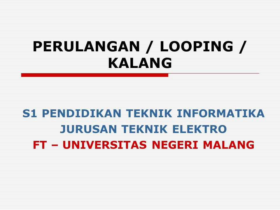 PERULANGAN / LOOPING / KALANG