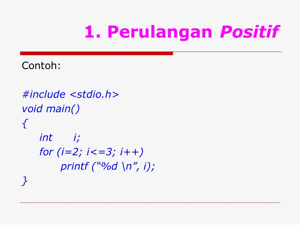 1. Perulangan Positif Contoh: #include <stdio.h> void main() {
