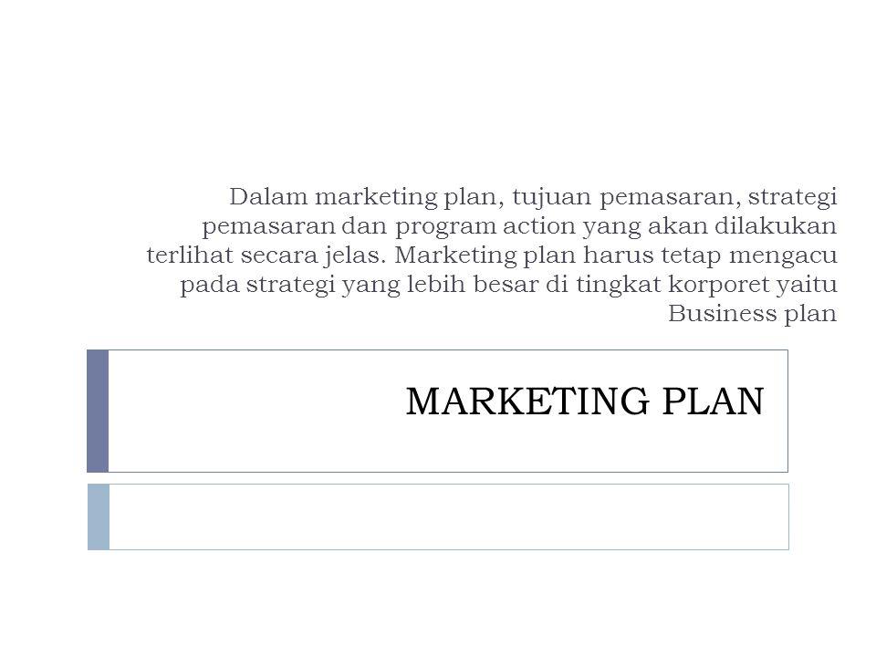 Dalam marketing plan, tujuan pemasaran, strategi pemasaran dan program action yang akan dilakukan terlihat secara jelas. Marketing plan harus tetap mengacu pada strategi yang lebih besar di tingkat korporet yaitu Business plan