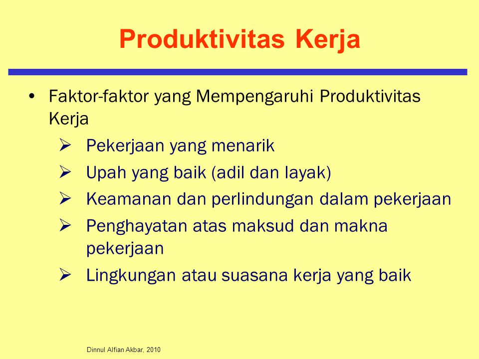 Produktivitas Kerja Faktor-faktor yang Mempengaruhi Produktivitas Kerja. Pekerjaan yang menarik. Upah yang baik (adil dan layak)
