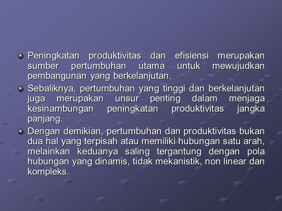 Peningkatan produktivitas dan efisiensi merupakan sumber pertumbuhan utama untuk mewujudkan pembangunan yang berkelanjutan.