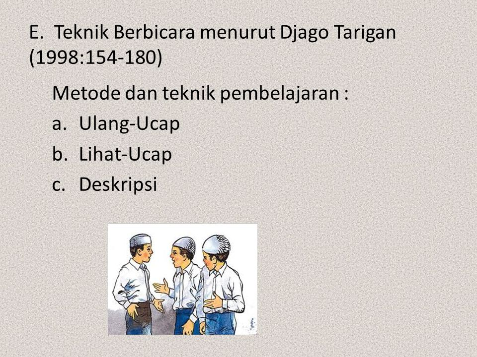 E. Teknik Berbicara menurut Djago Tarigan (1998:154-180)