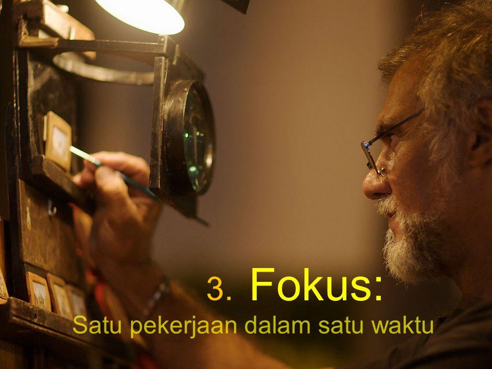 Fokus: 3. Satu pekerjaan dalam satu waktu