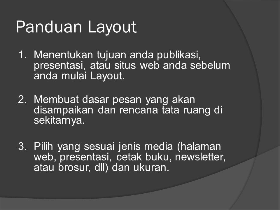 Panduan Layout 1. Menentukan tujuan anda publikasi, presentasi, atau situs web anda sebelum anda mulai Layout.