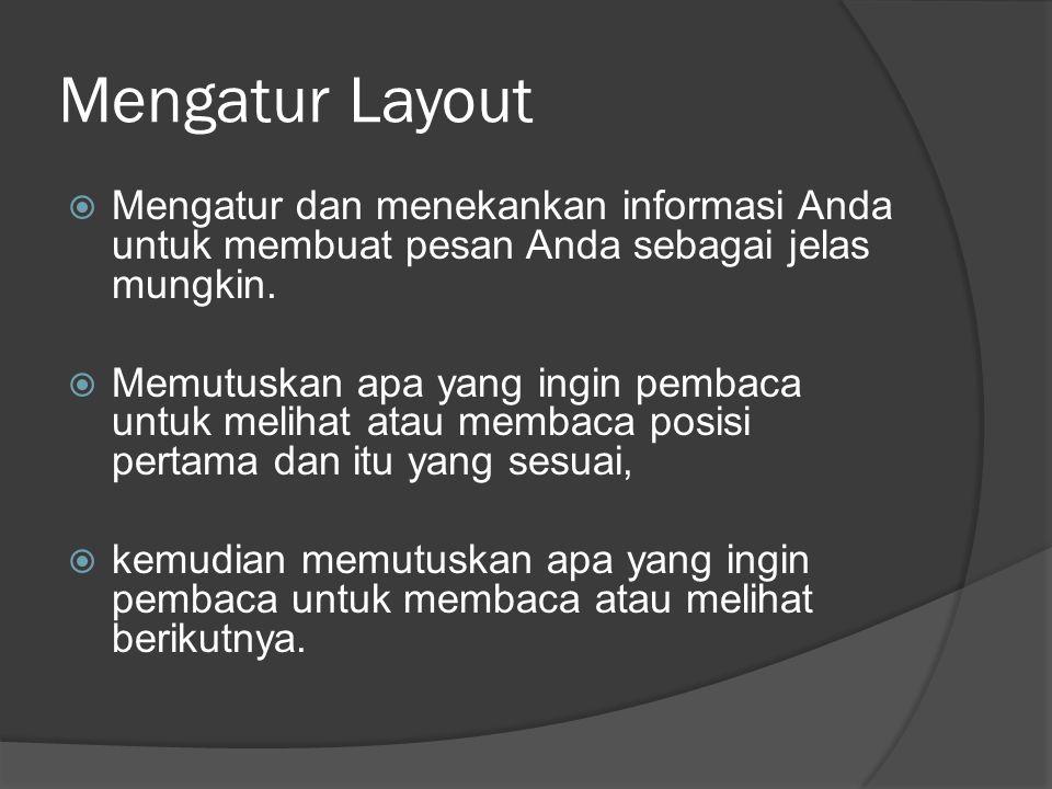 Mengatur Layout Mengatur dan menekankan informasi Anda untuk membuat pesan Anda sebagai jelas mungkin.