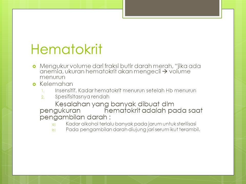 Hematokrit Mengukur volume dari fraksi butir darah merah, jika ada anemia, ukuran hematokrit akan mengecil  volume menurun.