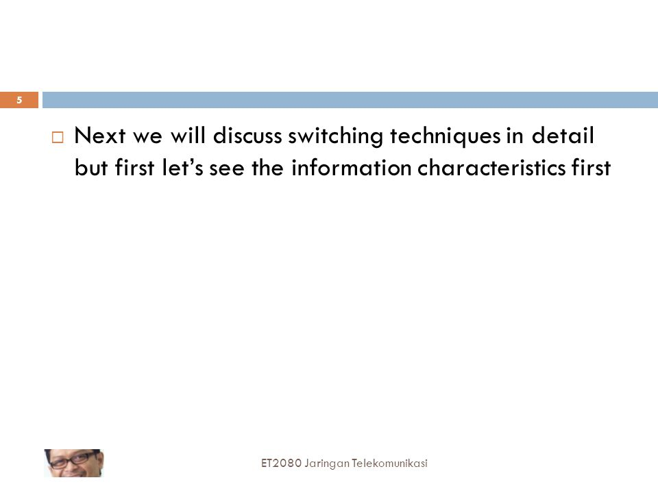 Next we will discuss switching techniques in detail but first let's see the information characteristics first