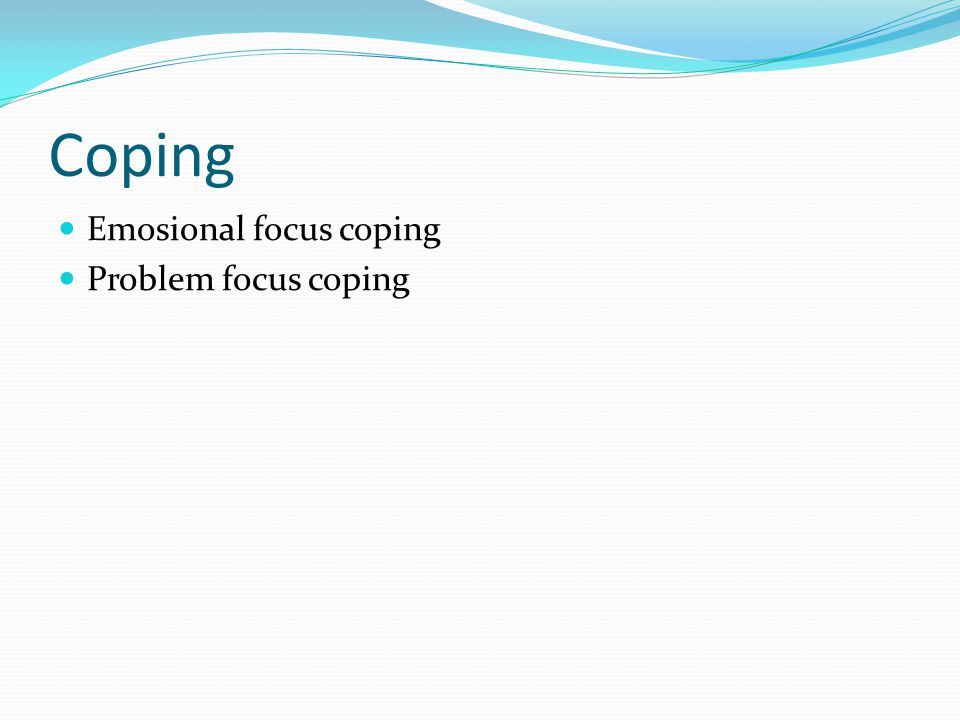 Coping Emosional focus coping Problem focus coping