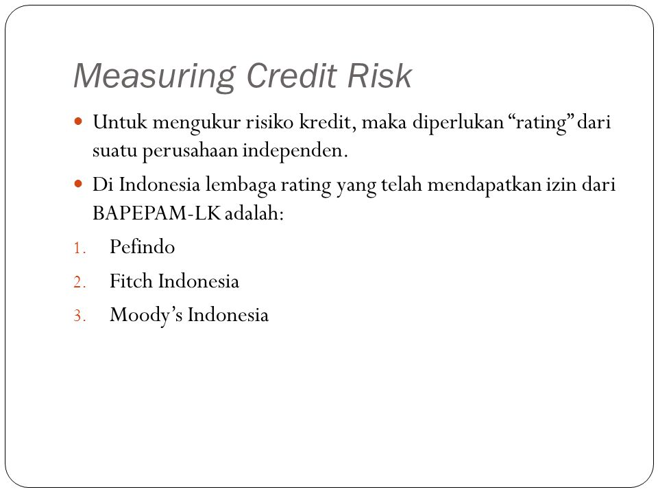 Measuring Credit Risk Untuk mengukur risiko kredit, maka diperlukan rating dari suatu perusahaan independen.
