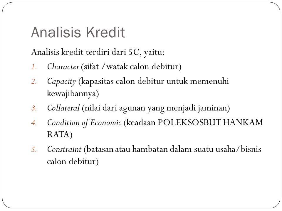 Analisis Kredit Analisis kredit terdiri dari 5C, yaitu:
