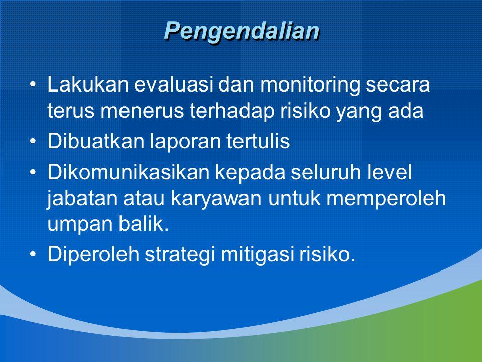 Pengendalian Lakukan evaluasi dan monitoring secara terus menerus terhadap risiko yang ada. Dibuatkan laporan tertulis.