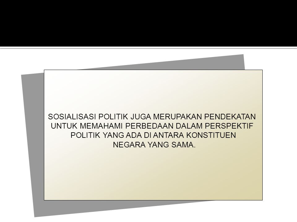 SOSIALISASI POLITIK JUGA MERUPAKAN PENDEKATAN
