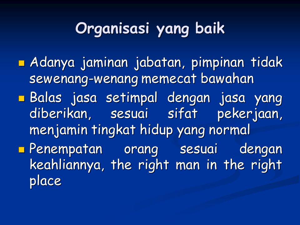 Organisasi yang baik Adanya jaminan jabatan, pimpinan tidak sewenang-wenang memecat bawahan.