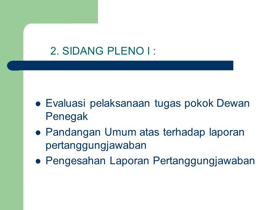 2. SIDANG PLENO I : Evaluasi pelaksanaan tugas pokok Dewan Penegak. Pandangan Umum atas terhadap laporan pertanggungjawaban.