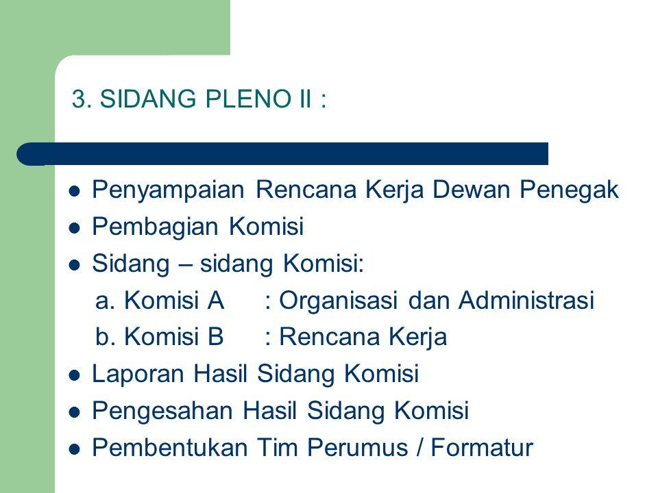 3. SIDANG PLENO II : Penyampaian Rencana Kerja Dewan Penegak. Pembagian Komisi. Sidang – sidang Komisi: